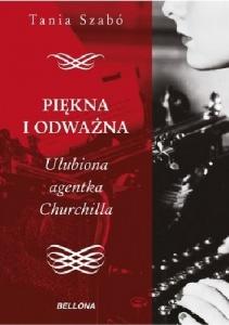 Piekna i odważna, Ulubiona agentka Churchilla - Tania Szabó