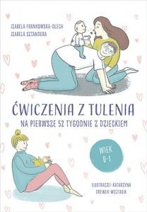 Ćwiczenia z tulenia na pierwsze 52 tygodnie z dzieckiem - Izabela Frankowska-Olech,  Izabela Sztandera