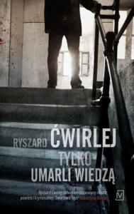 Tylko umarli wiedzą - Ryszard Ćwirlej
