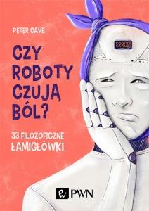 Czy roboty czują ból? - Peter Cave