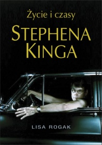 Życie i czasy Stpehena Kinga - Lisa Rogak