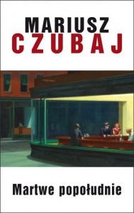 Martwe popołudnie - Mariusz Czubaj