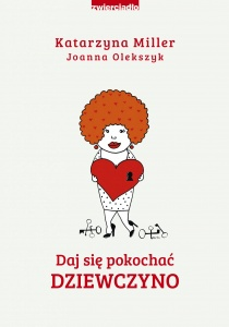 Daj się pokochać dziewczyno - Katarzyna Miller,   Joanna Olekszyk