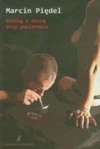 Dialog z duszą przy papierosie - Marcin Piędel