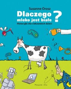 Dlaczego mleko jest białe? Historyjki dla ciekawskich dzieci - Susanne Orosz, Yayo Kawamura
