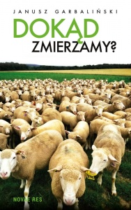 Dokąd zmierzamy? - Janusz Garbaliński