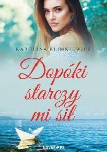 Dopóki starczy mi sił - Karolina Klimkiewicz