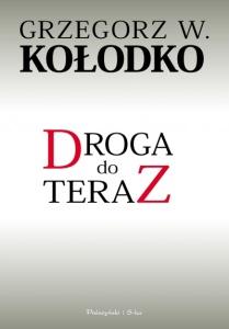 Droga do teraz - Grzegorz W. Kołodko