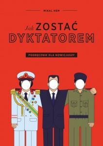 Jak zostać dyktatorem? Podęcznik dla nowicjuszy - Mikal Hem