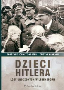 Dzieci Hitlera. Losy urodzonych w Lebensborn - Dorothee Schmitz-Köster,  Tristan Vankann