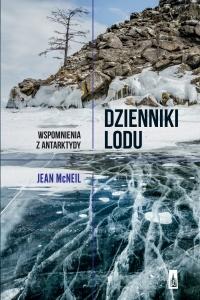 Dzienniki lodu. Wspomnienia z Antarktydy - Jean McNeil