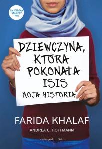 Dziewczyna, która pokonała ISIS. Moja historia -  Farida Khalaf,  Andrea C. Hoffmann