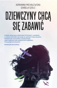 Dziewczyny chcą się zabawić - Adrianna Michalewska,  Izabela Szolc