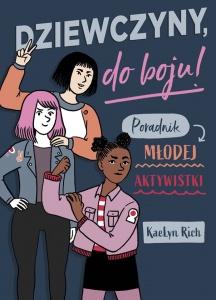 Dziewczyny do boju! Poradnik młodej aktywistki  - Kaelyn Rich