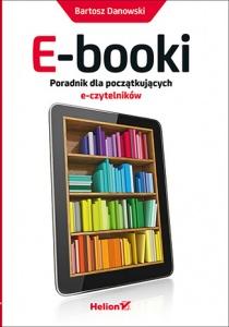 E-booki. Poradnik dla początkujących e-czytelników - Bartosz Danowski