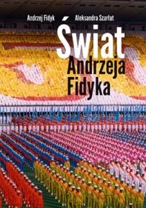 Świat Andrzeja Fidyka -  Andrzej Fidyk,  Aleksandra Szarłat