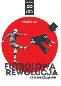 Futbolowa rewolucja. Kibice wkraczają do gry - Jim Keoghan