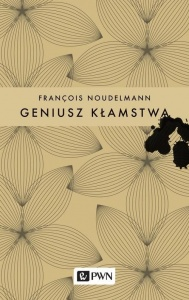 Geniusz kłamstwa -  François Noudelmann