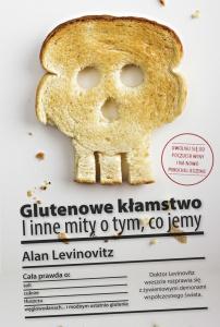 Glutenowe kłamstwo. I inne mity o tym, co jemy - Alan Levinovitz