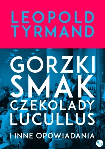 Gorzki smak czekolady, Lucullus i inne oppowiadania - Leopold  Tyrmand