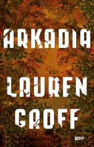 Arkadia - Lauren Groff