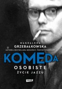 Komeda. Osobiste życie jazzu - Magdalena Grzebałkowska