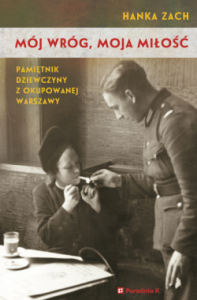 Mój wróg, moja miłość. Pamiętnik dziewczyny z okupowanej Warszawy - Hanka Zach