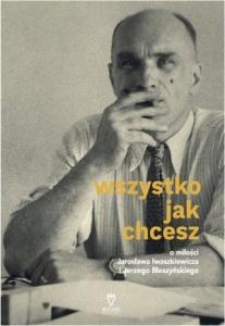 Wszystko jak chcesz O miłości Jarosława Iwaszkiewicza i Jerzego Błeszyńskiego - Anna Król