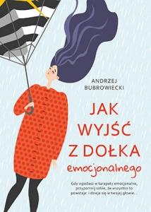 Jak wyjść z dołka emocjonalnego - Andrzej Bubrowiecki
