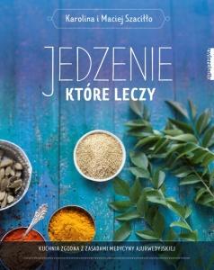 Jedzenie, które leczy - Karolina i Maciej Szaciłło