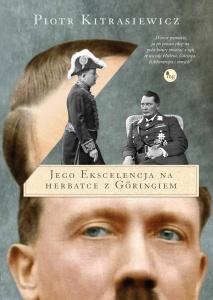 Jego ekscelencja na herbatce z Göringiem - Piotr Kitrasiewcz