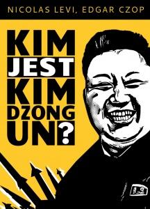 Kim jest Kim Dzong Un? - Nicolas Levi,  Edgar Czop