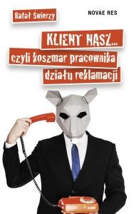 Klient nasz czyli koszmar pracownika działu reklamacji - Rafał Świerzy