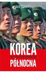 Korea Północna. Tajna misja w kraju wielkiego blefu - John Sweeney