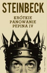 Krótkie panowanie Pepina IV - John Steinbeck