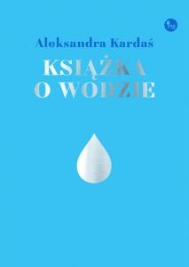 Książka o wodzie - Aleksadra Kardaś