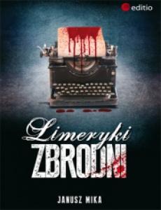 Limeryki zbrodni - Janusz Mika