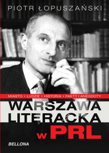 Warszawa literacka w PRL - Piotr Łopuszański