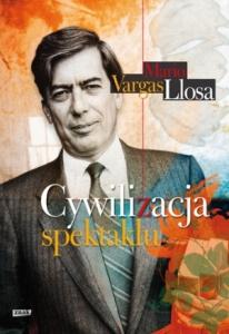 Cywilizacja spektaklu - Mario Vargas Llosa