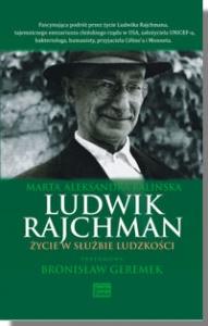 Ludwik Rajchman. Życie w służbie ludzkości - Marta Aleksandra Balińska