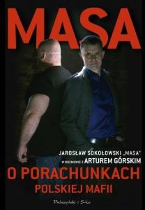 """Masa o porachunkach polskiej mafii. Jarosław Sokołowski """"Masa"""" w rozmowie z Arturem Górskim - Artur Górski"""