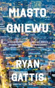 Miasto gniewu - Ryan Gattis