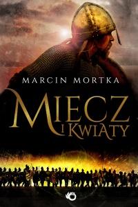 Miecz i kwiaty - Marcin Mortka