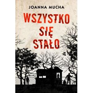 Wszystko się stało - Joanna Mucha