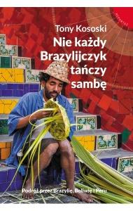 Nie każdy Brazylijczyk tańczy sambę - Tony Kososki