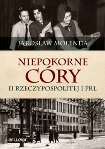 Niepokorne córy II Rzeczypospolitej i PRL - Jarosław Molenda