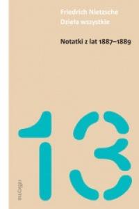 Dzieła wszystkie. Notatki z lat 1887-1889  - Friedrich Nietzsche