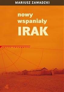 Nowy wspaniały Irak - Mariusz Zawadzki