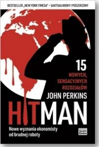 Hit Man. Nowe wyznania ekonomisty od brudnej roboty - John Perkins