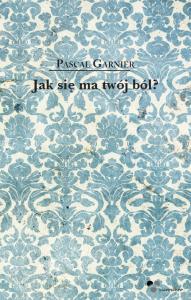 Jak się ma twój ból? - Pascal Garnier